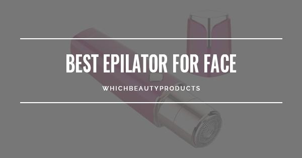Best Epilator For Face