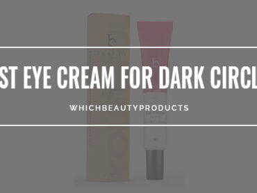 Best Eye Cream For Dark Circles