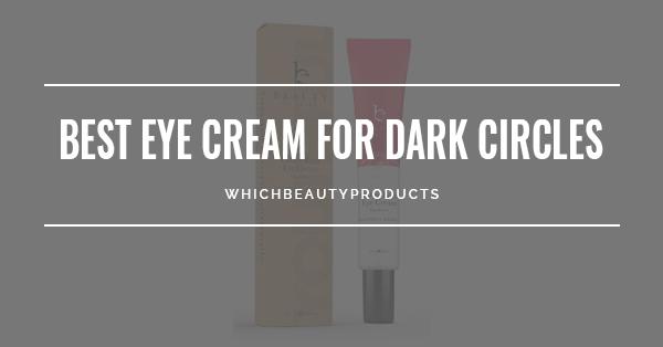 Best Eye Cream For Dark Circles